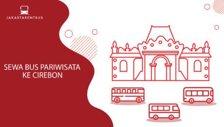 Sewa Bus Pariwisata Ke Cirebon