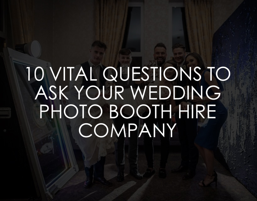 10 Vital Questions To Ask Your Wedding Photo Booth Hire Company