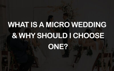 What Is a Micro Wedding & Why Should I Choose One?