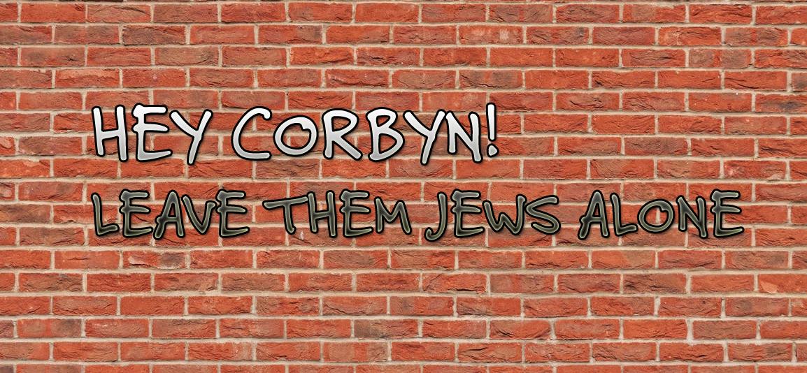 Corbyn Leave them Jews alone