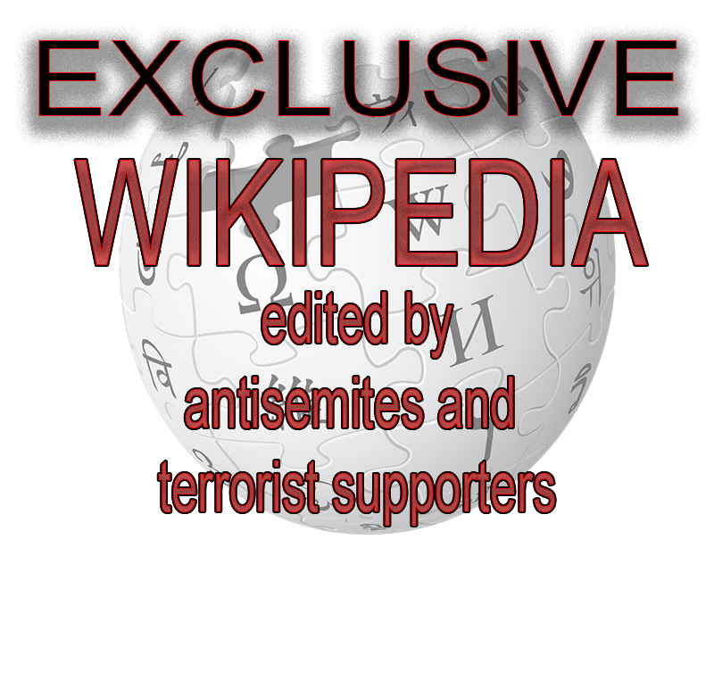 wIKIPEDIA - edited by antisemites and terrorist supporters