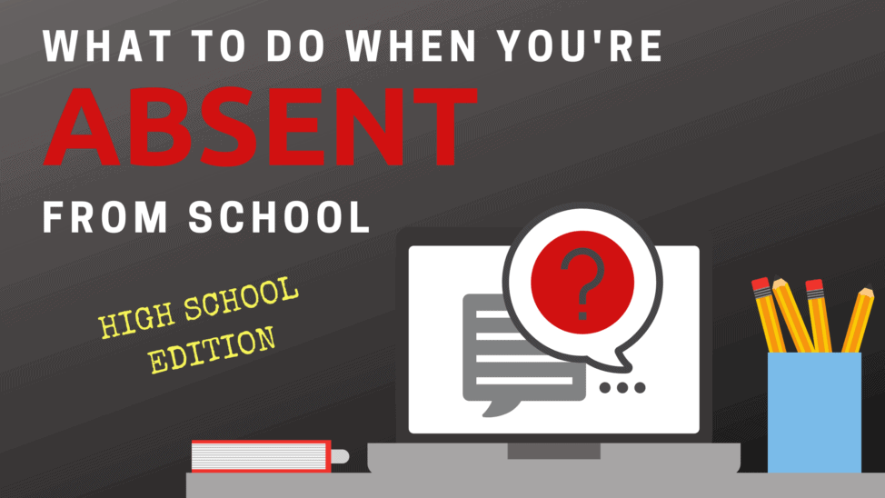 what to do when you're absent from school high school edition