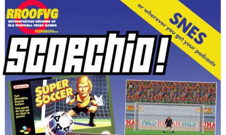 Podcast 210: Scorchio, Part 4 – Super Soccer