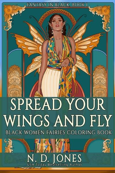 Spread Your Wings and Fly: Black Women Fairies Coloring Book by ND Jones