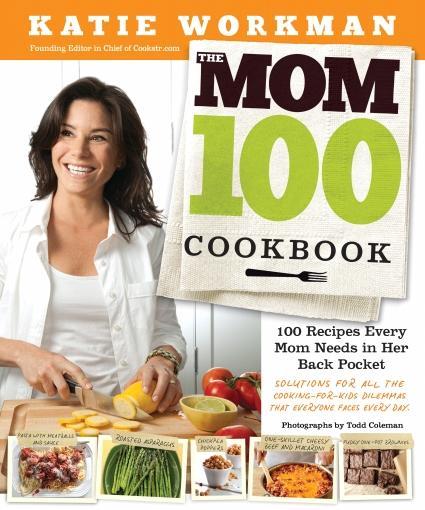 The MOM 100 Cookbook by Katie Workman