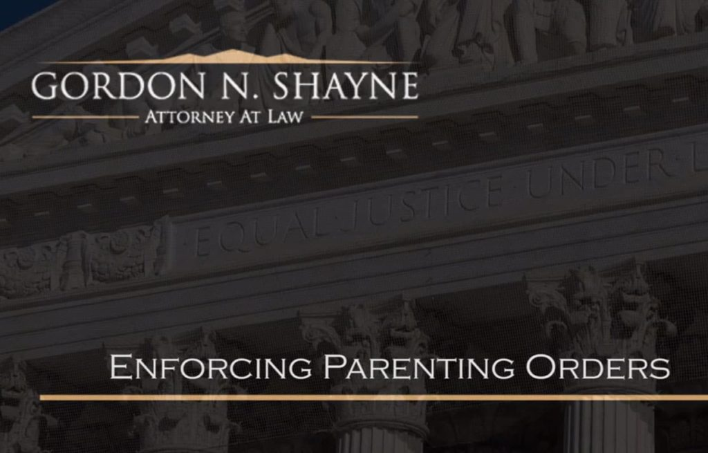 Gordon N. Shayne Attorney At Law - 22 Enforcing Parenting Orders