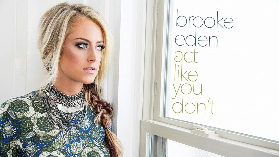 """Read more about the article Brooke Eden Releases """"Act Like You Don't"""" to Radio (Listen!)"""