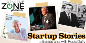 Startup Zone Presents: Startup Stories: A Fireside Chat with Regis Duffy @ Startup Zone