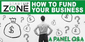 How to Fund Your Business: A Panel Q&A @ Startup Zone