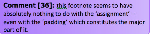 Screenshot of proofreader's comment Transcript: Comment [36]: this footnote seems to have absolutely nothing to do with the 'assignment' – even with the 'padding' which constitutes the major part of it.