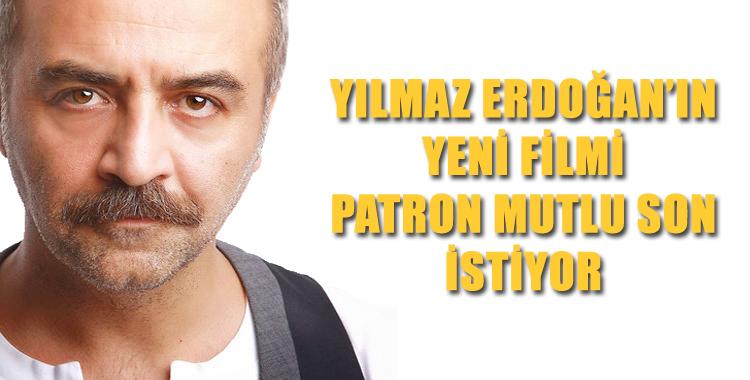 """Yılmaz Erdoğan'ın Son Filmi""""Patron Mutlu Son İstiyor"""""""