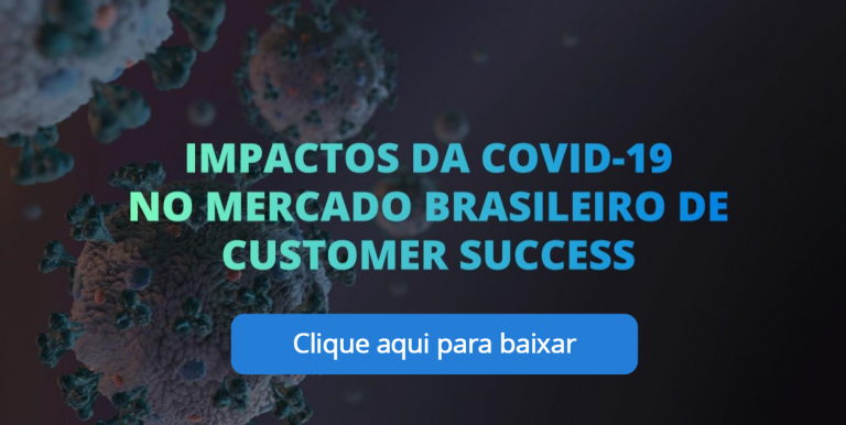 Impactos da pandemia no mercado brasileiro de Customer Success