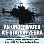 """An Underwater Ice Station Zebra: Recovering a Spy Satellite Capsule form 16,400 Feet Below the Pacific Ocean"