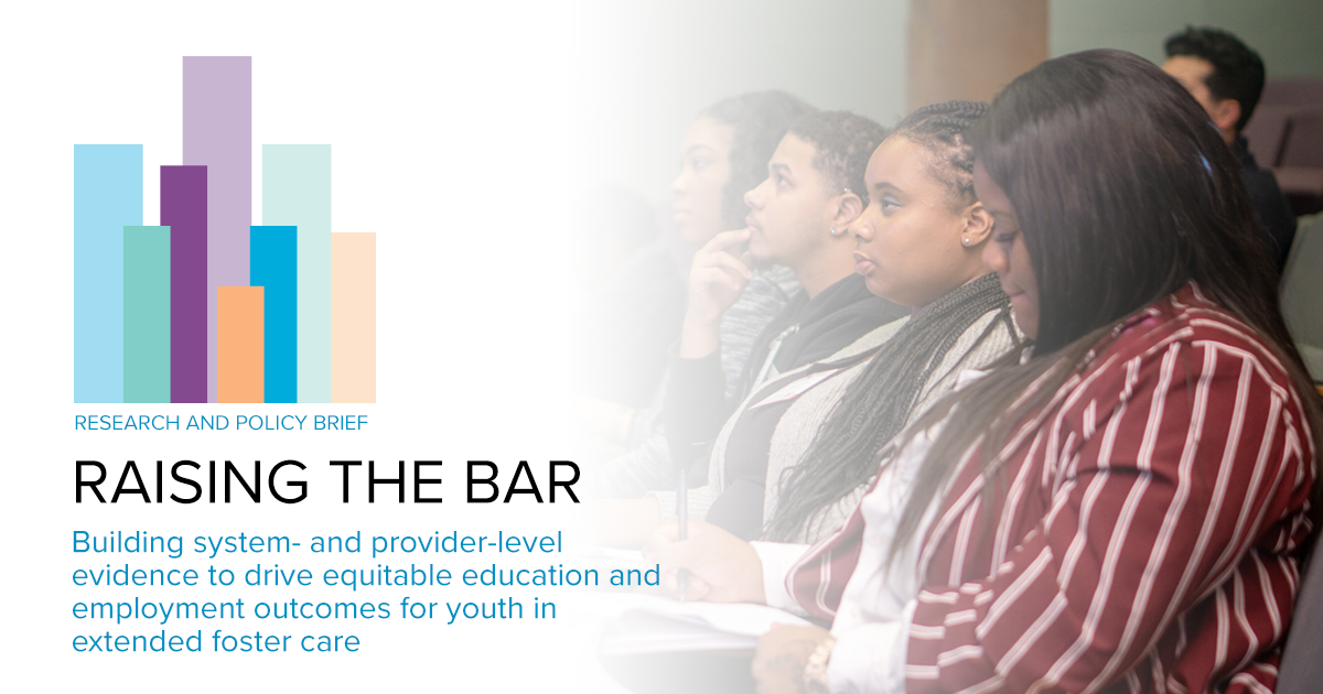 Raising the Bar: Building system- and provider-level evidence to drive equitable education and employment outcomes for youth in extended foster care