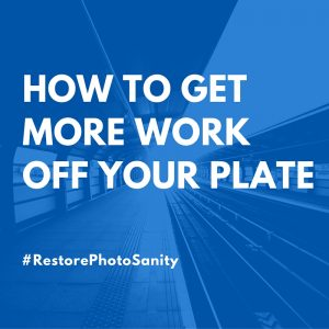 how to get more work off your plate