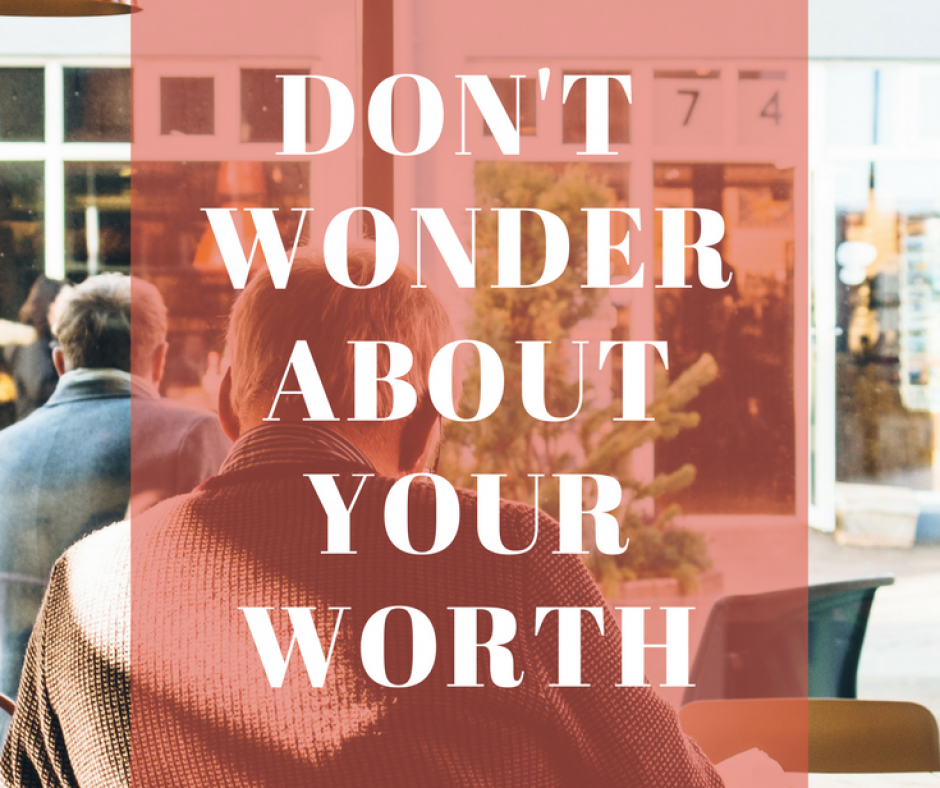 Don't Wonder About Your Worth