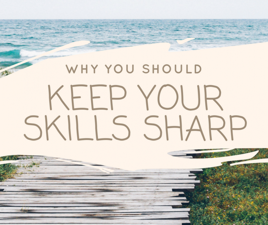 Why You Should Keep Your Skills Sharp