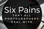 Six Pains that All Photographers Deal With