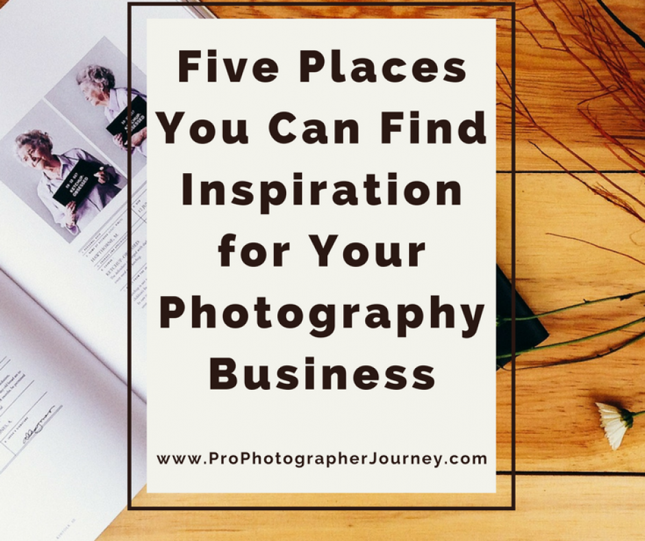 Five Places You Can Find Inspiration for Your Photography Business