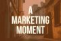 Marketing Moment