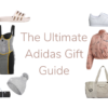 The Ultimate Adidas Gift Guide!