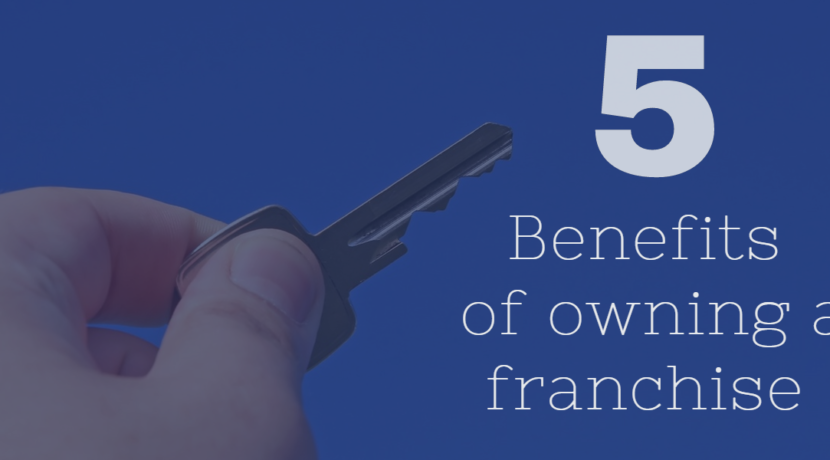 5 Benefits of Owning a Franchise