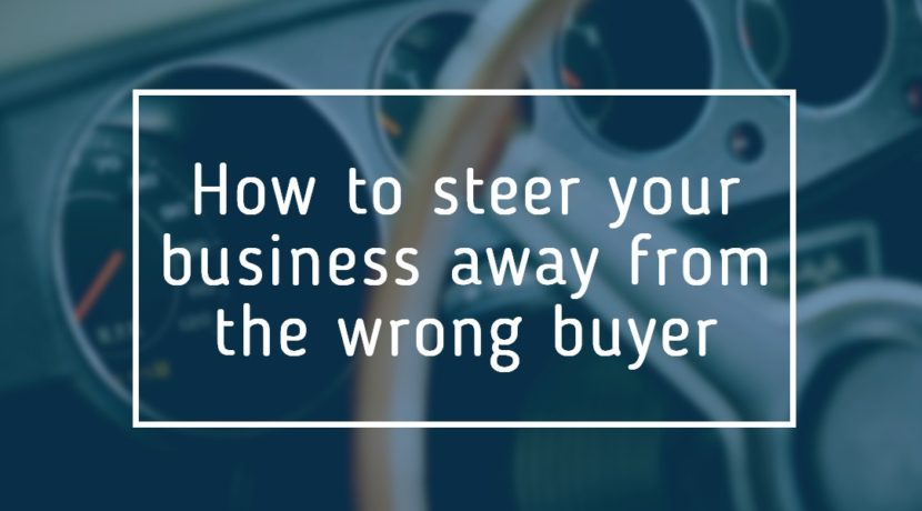 ow to steer your business away from the wrong buyer