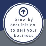 Grow by acquisition to sell your business