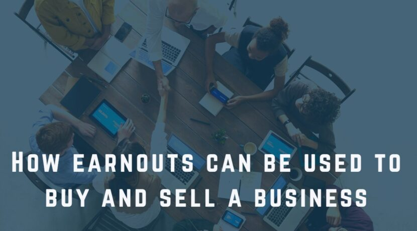 How earnouts can be used to buy and sell a business