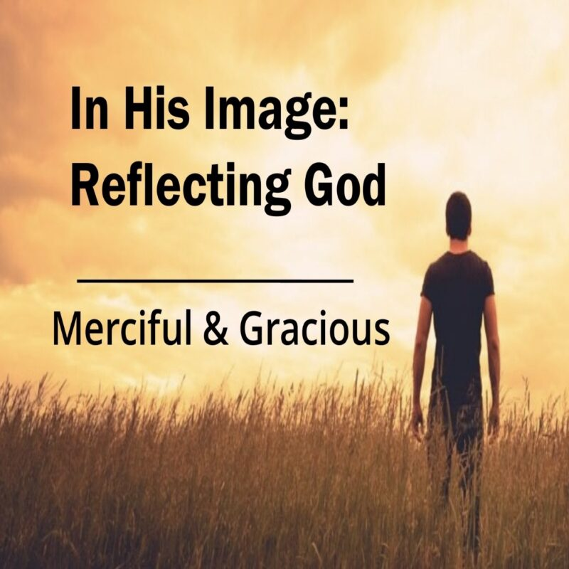In His Image: Merciful & Gracious Image