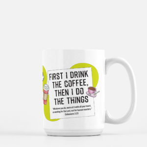 First I drink the coffee then I do the things design by LeAnne Poindexter