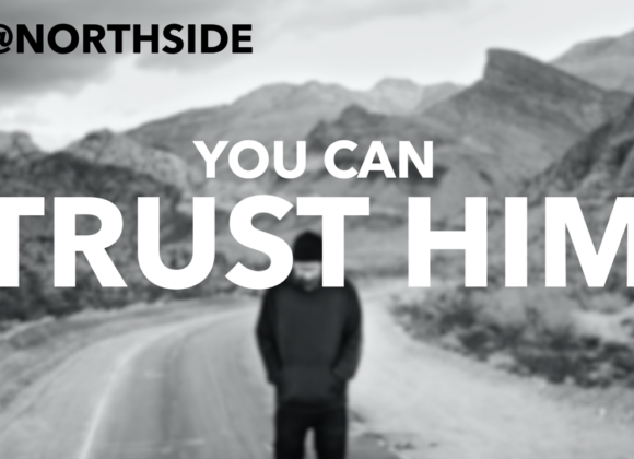 9@Northside | You Can Trust Him