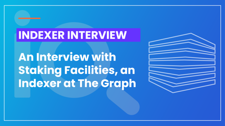 Interview with Staking Facilities, an Indexer at The Graph