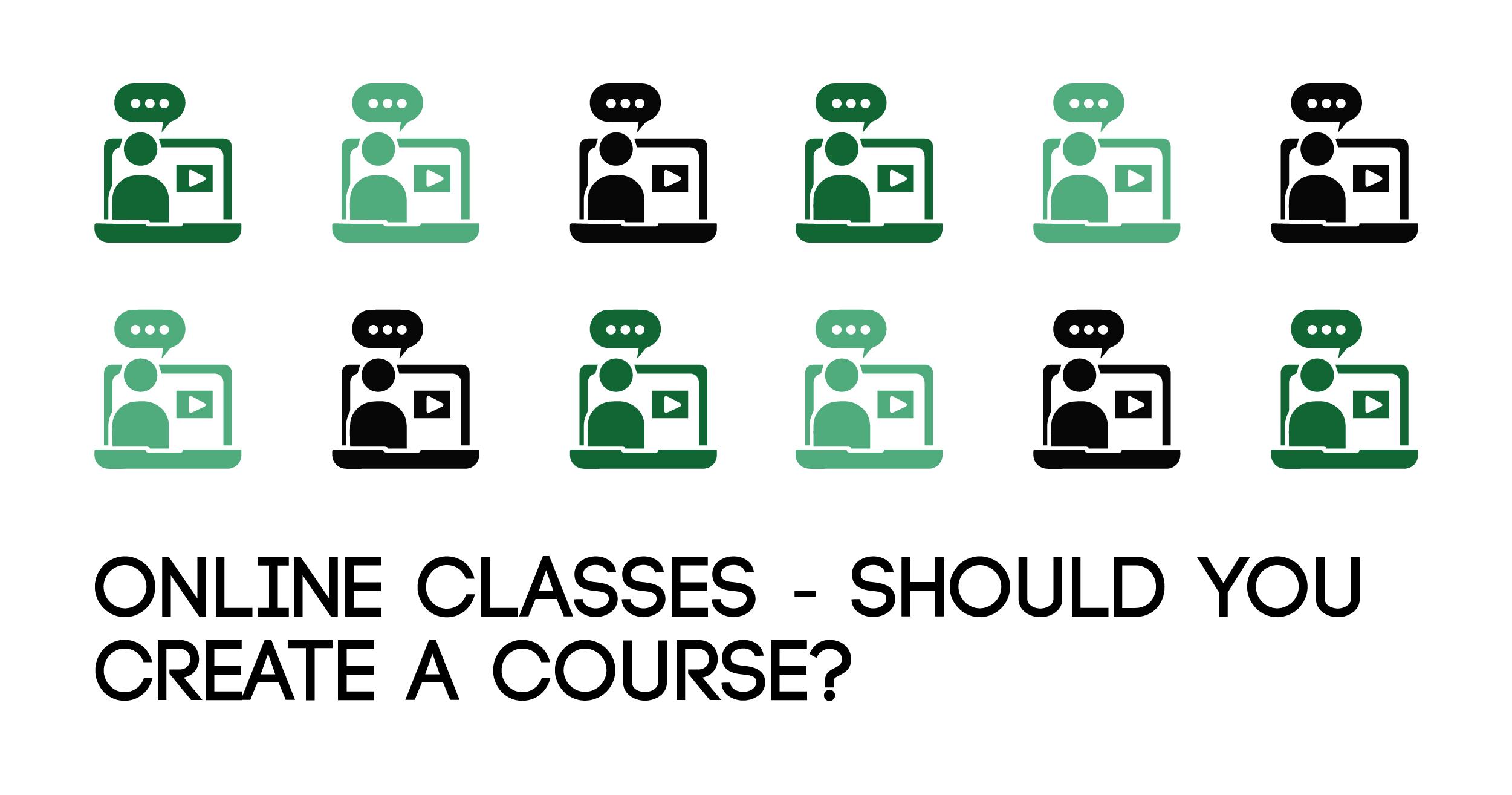 Online Classes – Should You Create a Course?