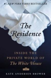 the-residence-inside-private-world-of-white-house-kate-andersen-bower