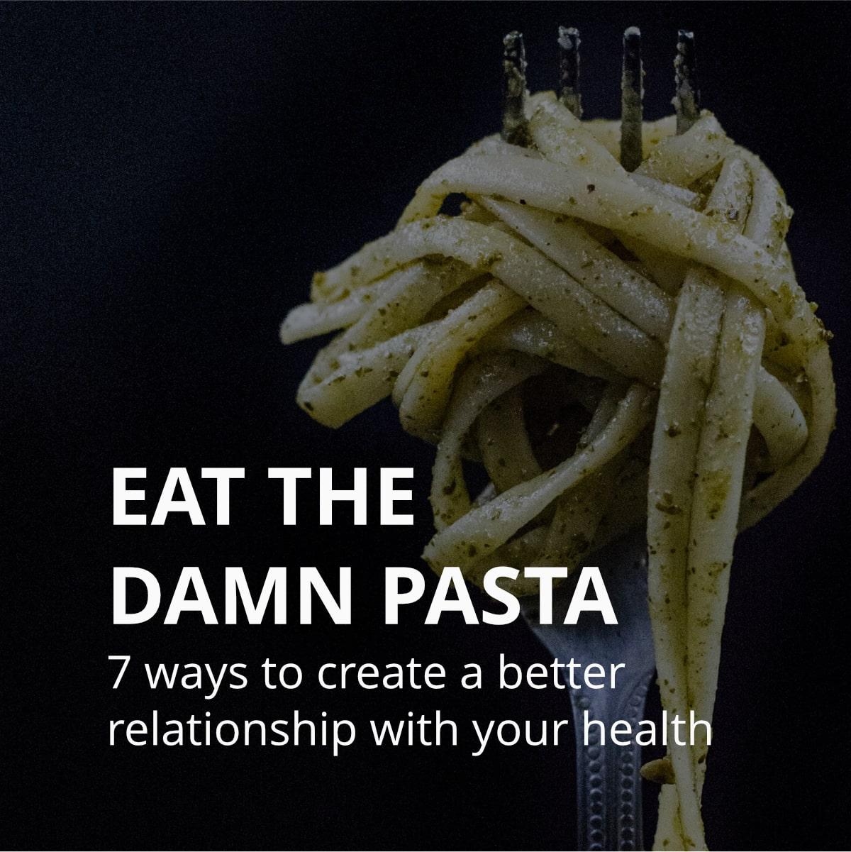 Eat the Damn Pasta