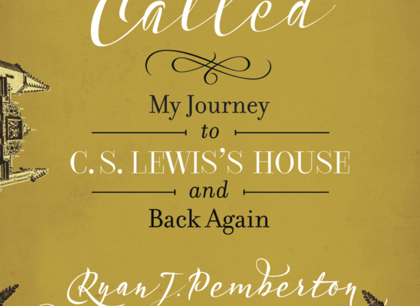 Called: My Journey To C.S. Lewis's House And Back Again (By Ryan Pemberton)