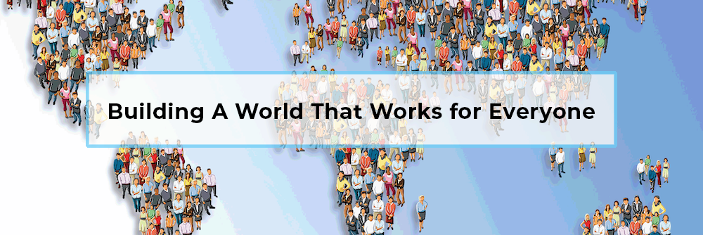 Building A World That Works for Everyone