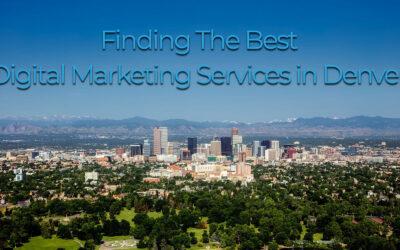 Finding The Best Digital Marketing Services In Denver