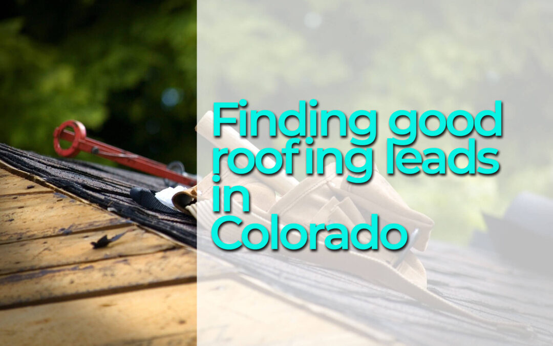 Finding Good Roofing Leads in Colorado