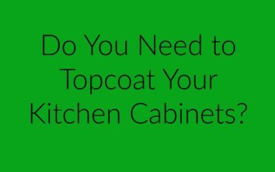 Do You Need to Topcoat Your Kitchen Cabinets?
