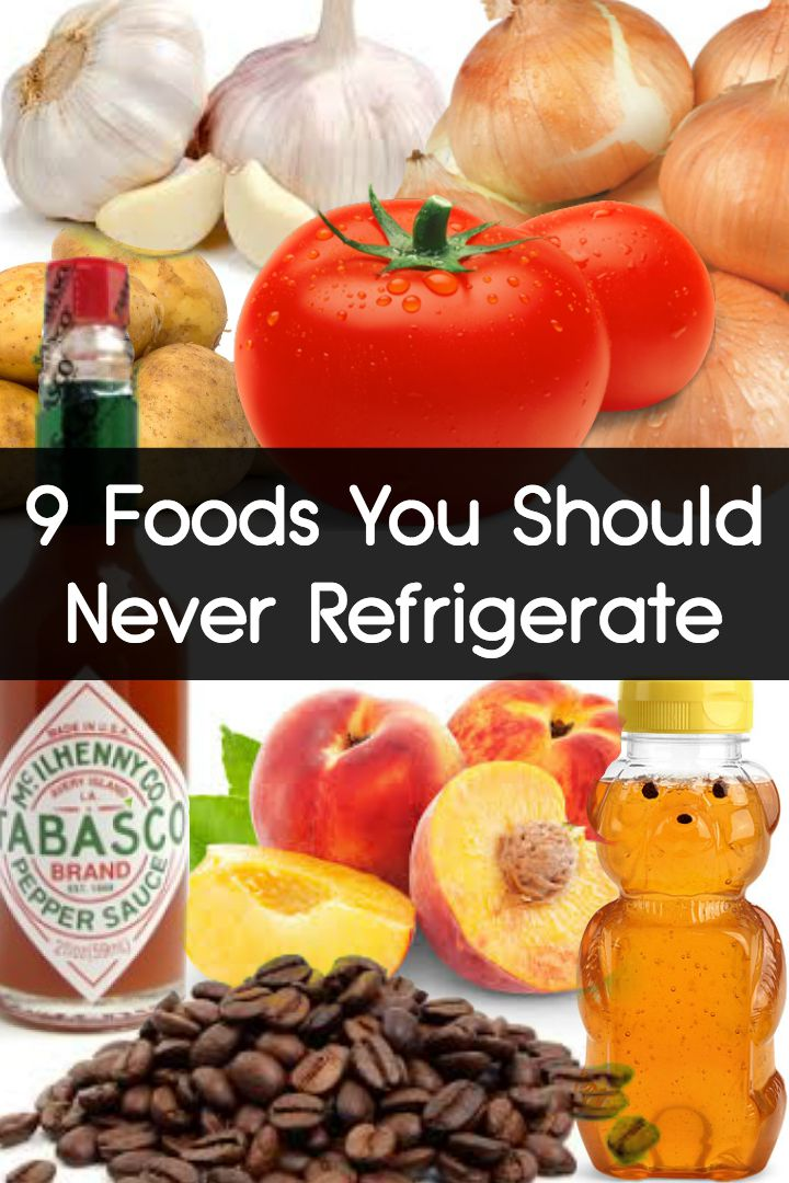 9 Foods You Should Never Refrigerate ~