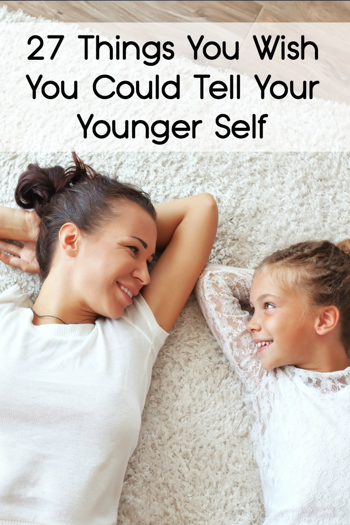 27 Things You Wish You Could Tell Your Younger Self ~