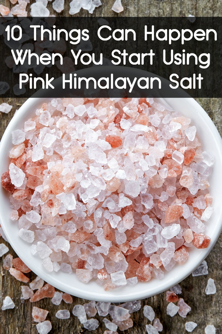 10 Things Can Happen When You Start Using Pink Himalayan Salt ~