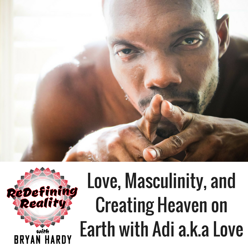 love-masculinity-and-creating-heaven-on-earth-with-adhi-love