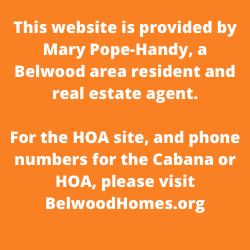 This website is provided by Mary Pope-Handy, a Belwood area resident and real estate agent. For the HOA site, and phone numbers for the Cabana or HOA, please visit BelwoodHomes.org