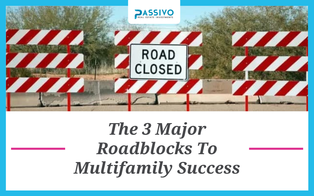 The 3 Major Roadblocks To Multifamily Success
