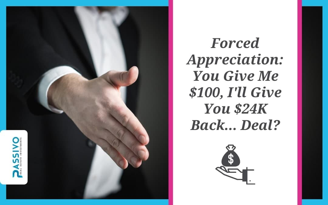 Forced Appreciation: You Give Me $100, I'll Give You $24K Back… Deal?