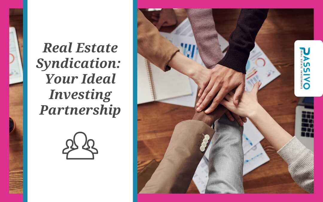 Real Estate Syndication: Your Ideal Investing Partnership