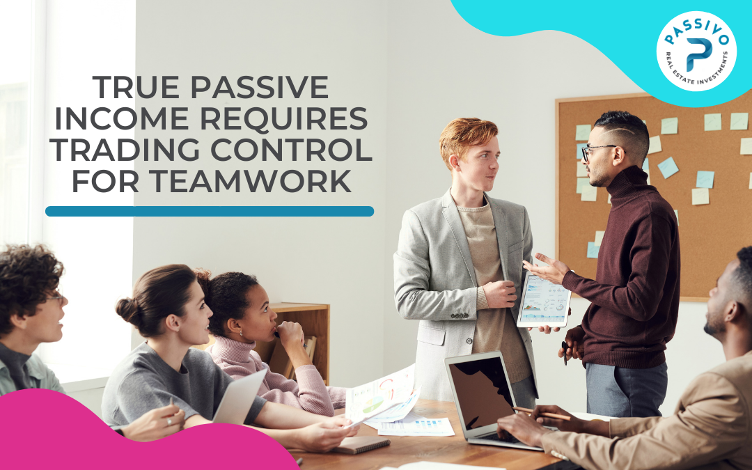 True Passive Income Requires Trading Control For Teamwork